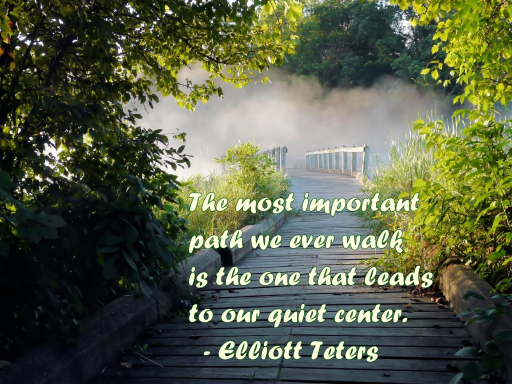 The most important path we ever take is the one that leads to our center.